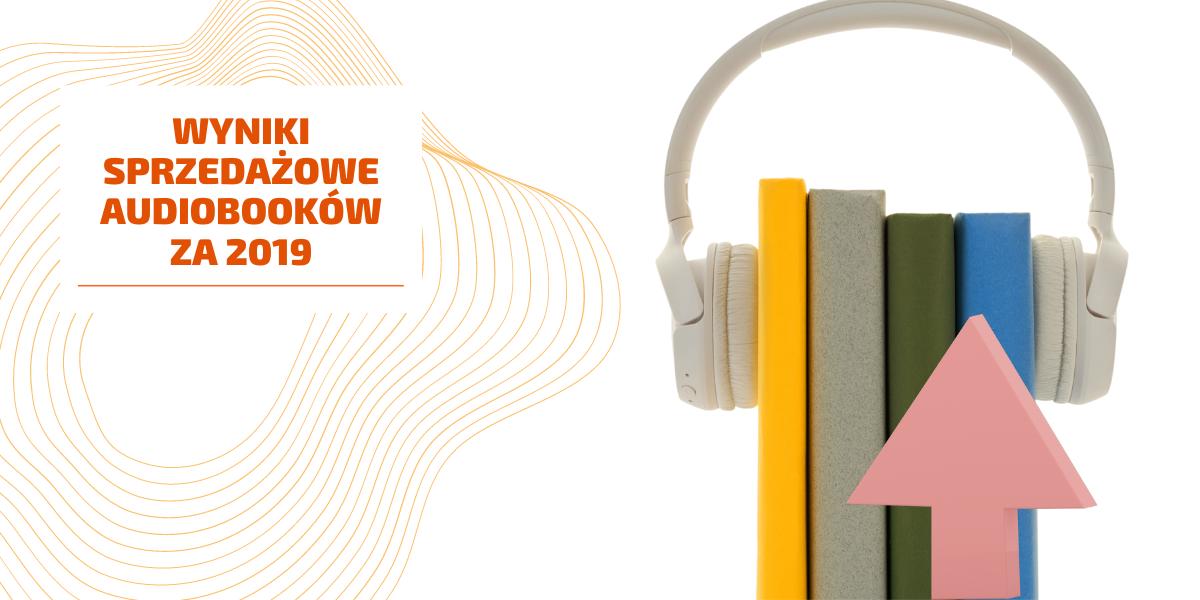 Wyniki sprzedaży audiobooków 2019. Sprzedaż audiobooków.